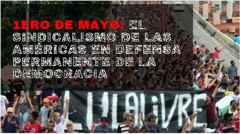 1ero de Mayo: el sindicalismo de las Américas en defensa permanente de la Democracia